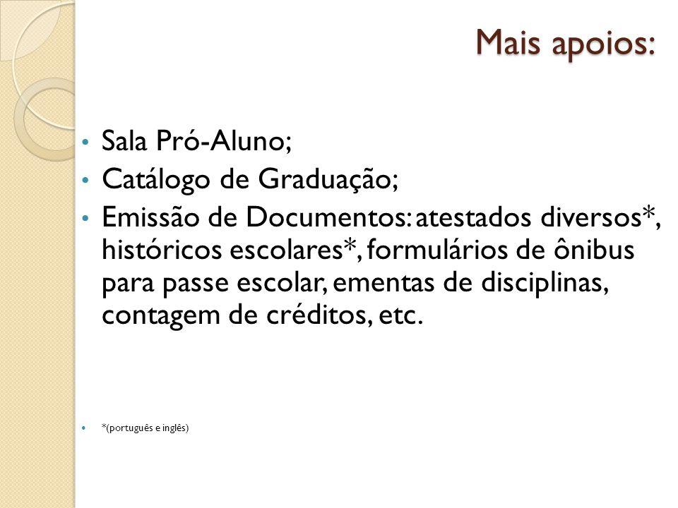 Mais apoios: Sala Pró-Aluno; Catálogo de Graduação; Emissão de Documentos: atestados diversos*, históricos escolares*, formulários de ônibus para pass