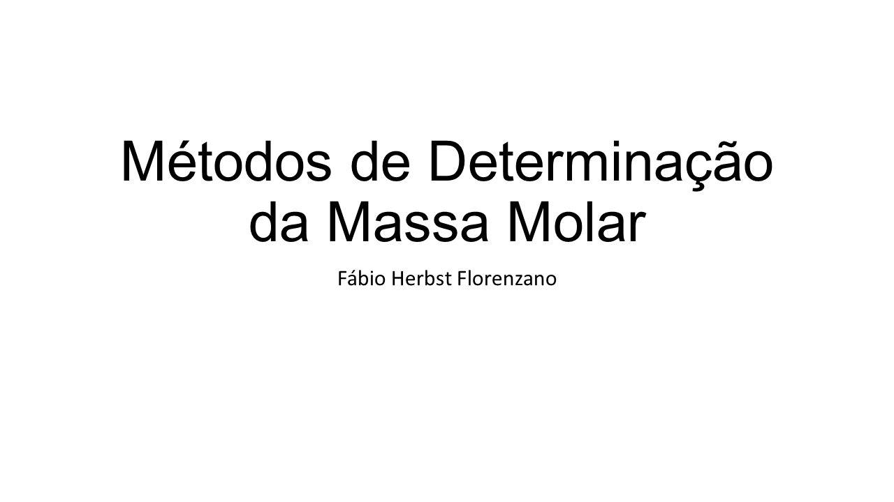Métodos de Determinação da Massa Molar Fábio Herbst Florenzano