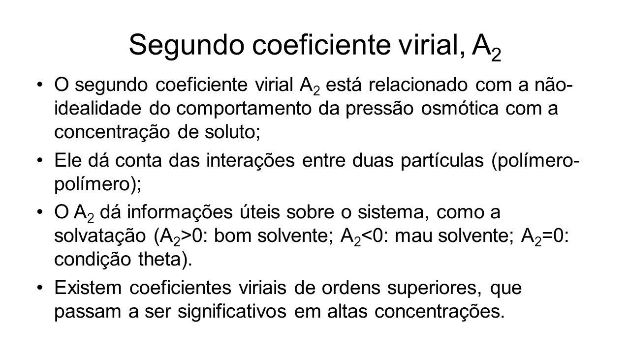 Segundo coeficiente virial, A 2 O segundo coeficiente virial A 2 está relacionado com a não- idealidade do comportamento da pressão osmótica com a con