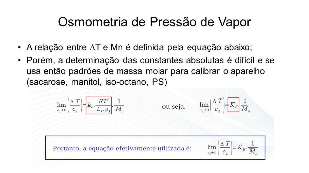 Osmometria de Pressão de Vapor A relação entre T e Mn é definida pela equação abaixo; Porém, a determinação das constantes absolutas é difícil e se us