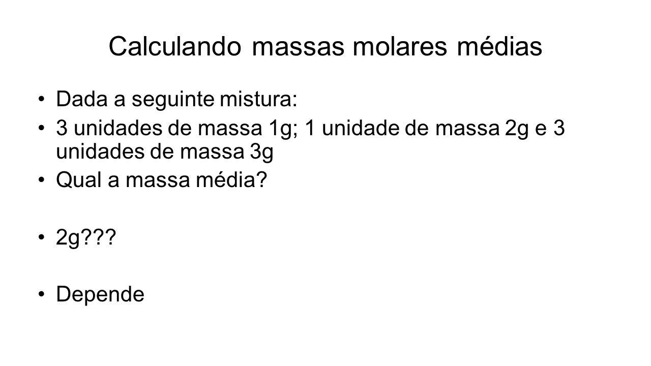 Calculando massas molares médias Dada a seguinte mistura: 3 unidades de massa 1g; 1 unidade de massa 2g e 3 unidades de massa 3g Qual a massa média? 2