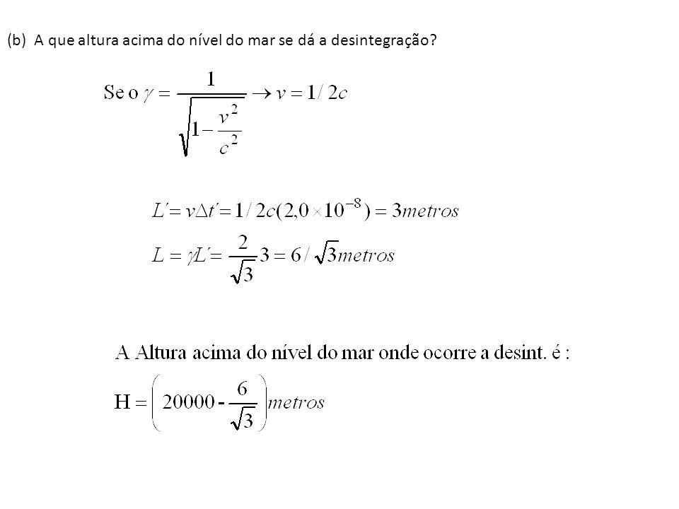 (b) A que altura acima do nível do mar se dá a desintegração?