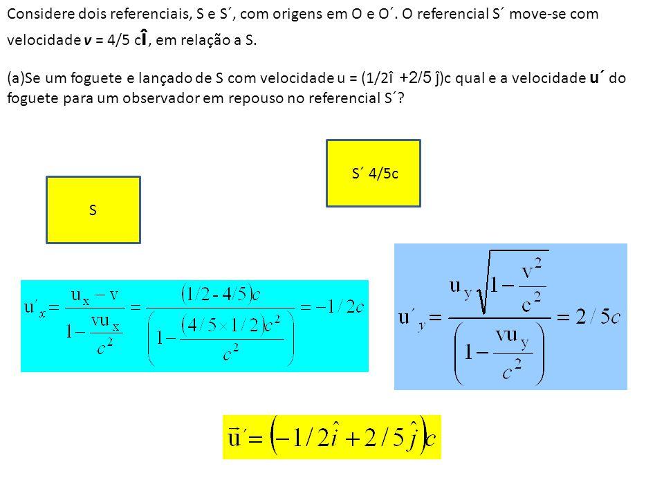 S S´ 4/5c (a)Se um foguete e lançado de S com velocidade u = (1/2 î +2/5 ĵ )c qual e a velocidade u´ do foguete para um observador em repouso no refer