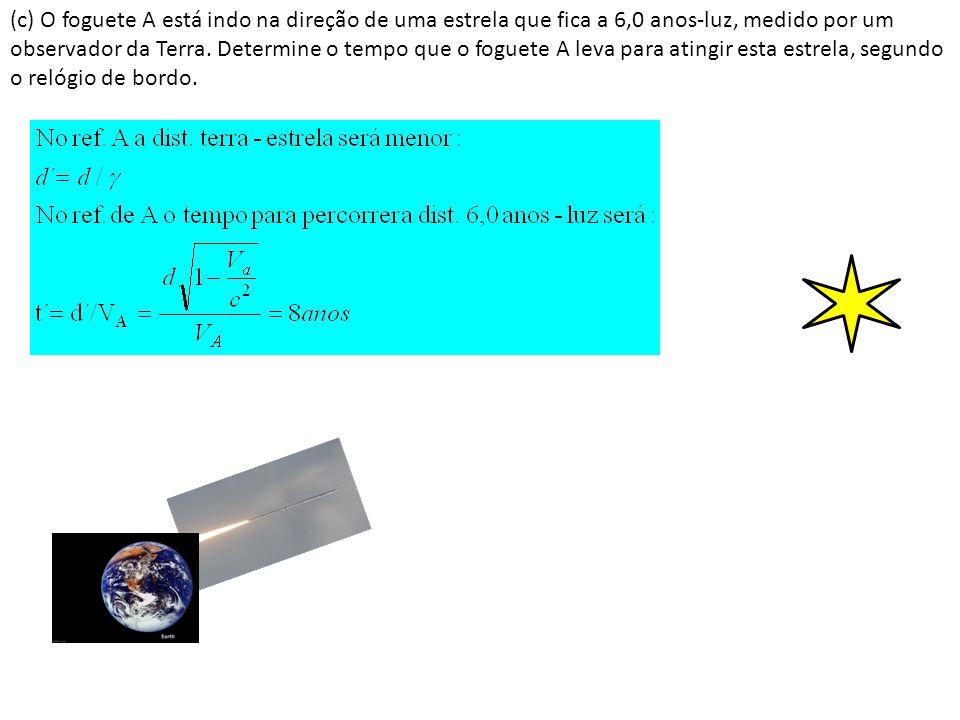 (c) O foguete A está indo na direção de uma estrela que fica a 6,0 anos-luz, medido por um observador da Terra. Determine o tempo que o foguete A leva