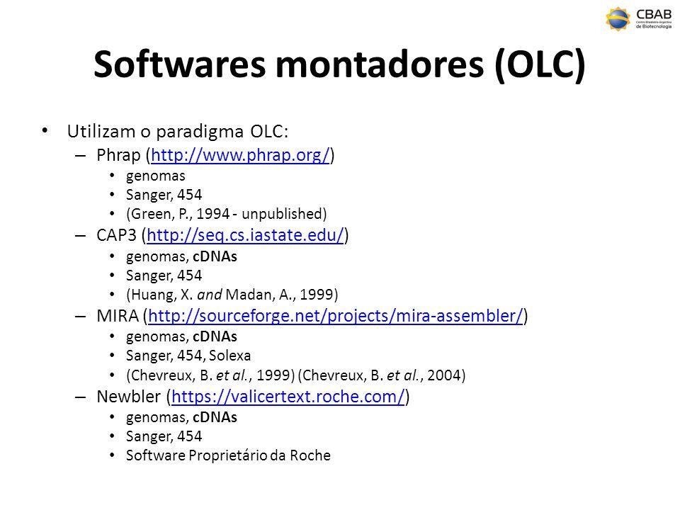 Softwares montadores (OLC) Utilizam o paradigma OLC: – Phrap (http://www.phrap.org/)http://www.phrap.org/ genomas Sanger, 454 (Green, P., 1994 - unpublished) – CAP3 (http://seq.cs.iastate.edu/)http://seq.cs.iastate.edu/ genomas, cDNAs Sanger, 454 (Huang, X.