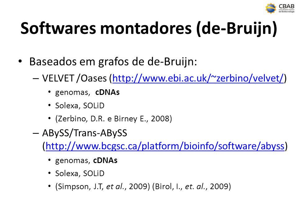 Softwares montadores (de-Bruijn) Baseados em grafos de de-Bruijn: – VELVET /Oases (http://www.ebi.ac.uk/~zerbino/velvet/)http://www.ebi.ac.uk/~zerbino/velvet/ genomas, cDNAs Solexa, SOLiD (Zerbino, D.R.