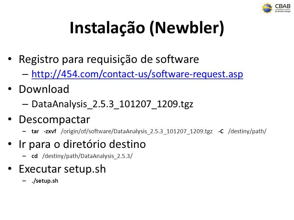 Instalação (Newbler) Registro para requisição de software – http://454.com/contact-us/software-request.asp http://454.com/contact-us/software-request.asp Download – DataAnalysis_2.5.3_101207_1209.tgz Descompactar – tar -zxvf /origin/of/software/DataAnalysis_2.5.3_101207_1209.tgz -C /destiny/path/ Ir para o diretório destino – cd /destiny/path/DataAnalysis_2.5.3/ Executar setup.sh –./setup.sh