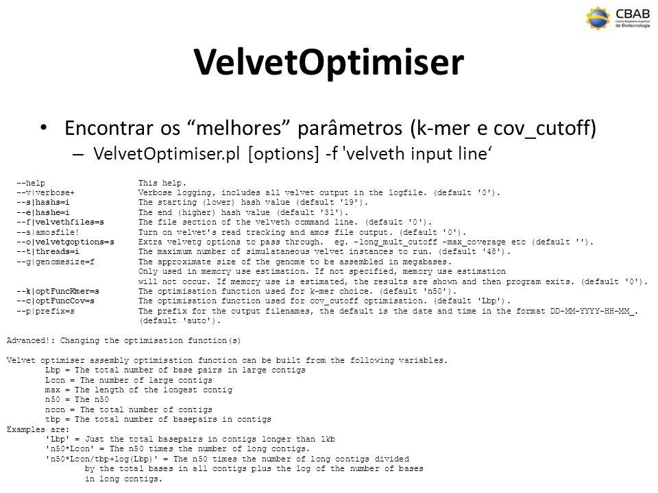 VelvetOptimiser Encontrar os melhores parâmetros (k-mer e cov_cutoff) – VelvetOptimiser.pl [options] -f velveth input line --helpThis help.