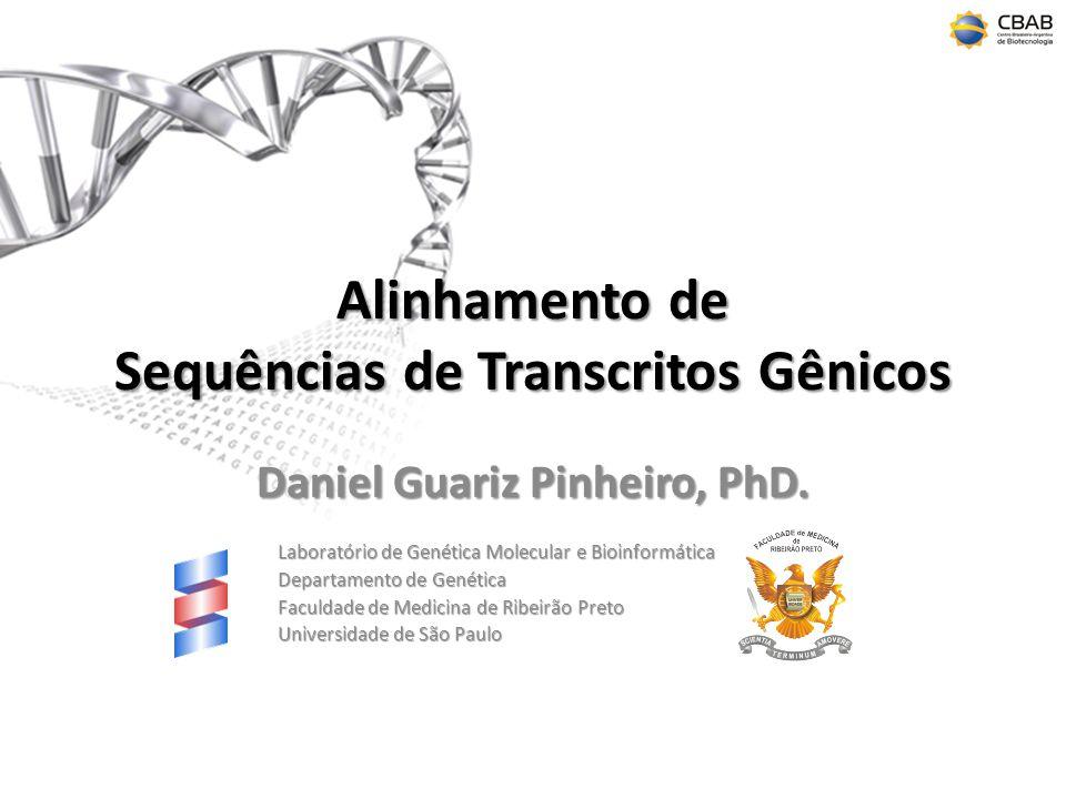 Alinhamento de Sequências de Transcritos Gênicos Daniel Guariz Pinheiro, PhD. Laboratório de Genética Molecular e Bioinformática Departamento de Genét