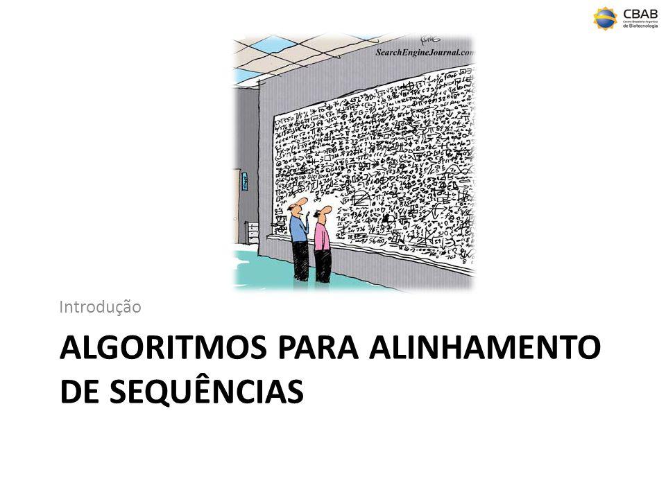 ALGORITMOS PARA ALINHAMENTO DE SEQUÊNCIAS Introdução