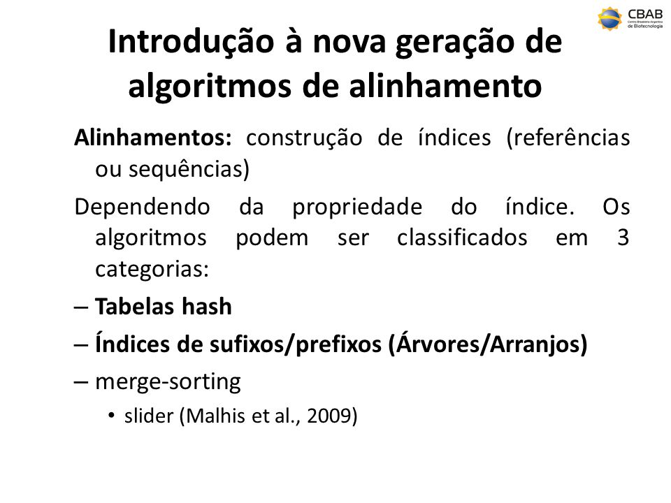 Introdução à nova geração de algoritmos de alinhamento Alinhamentos: construção de índices (referências ou sequências) Dependendo da propriedade do ín