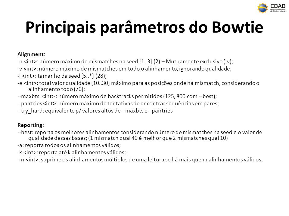 Principais parâmetros do Bowtie Alignment: -n : número máximo de mismatches na seed [1..3] (2) – Mutuamente exclusivo (-v); -v : número máximo de mism