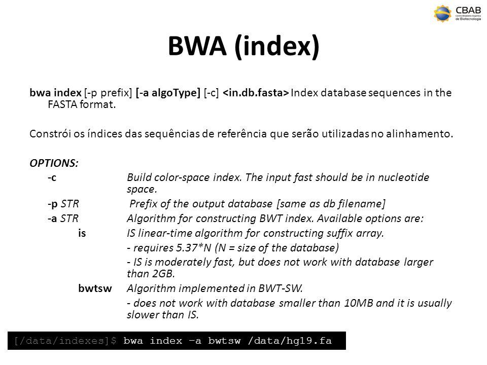 BWA (index) bwa index [-p prefix] [-a algoType] [-c] Index database sequences in the FASTA format. Constrói os índices das sequências de referência qu