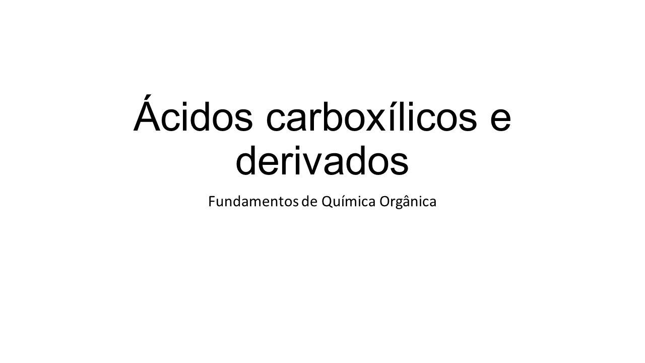 Ácidos carboxílicos e derivados Fundamentos de Química Orgânica