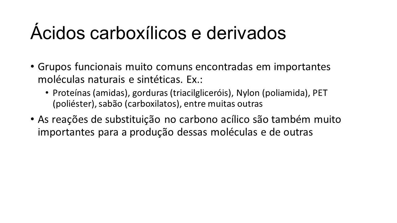 Ácidos carboxílicos e derivados Grupos funcionais muito comuns encontradas em importantes moléculas naturais e sintéticas. Ex.: Proteínas (amidas), go