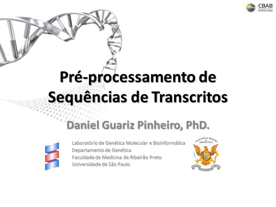 Pré-processamento de Sequências de Transcritos Daniel Guariz Pinheiro, PhD. Laboratório de Genética Molecular e Bioinformática Departamento de Genétic