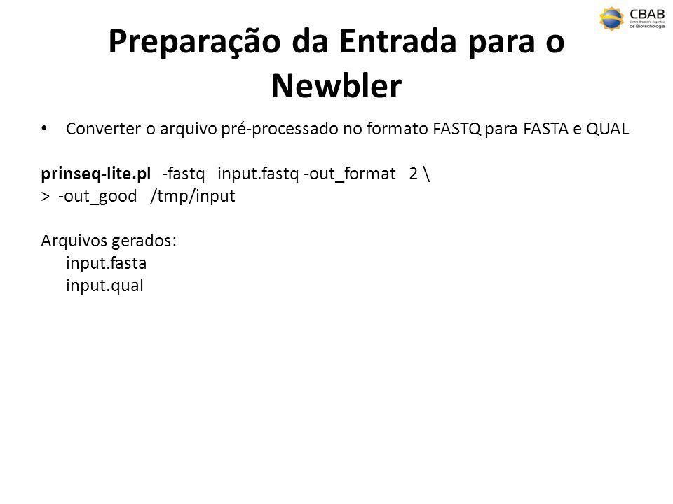 Preparação da Entrada para o Newbler Converter o arquivo pré-processado no formato FASTQ para FASTA e QUAL prinseq-lite.pl -fastq input.fastq -out_for