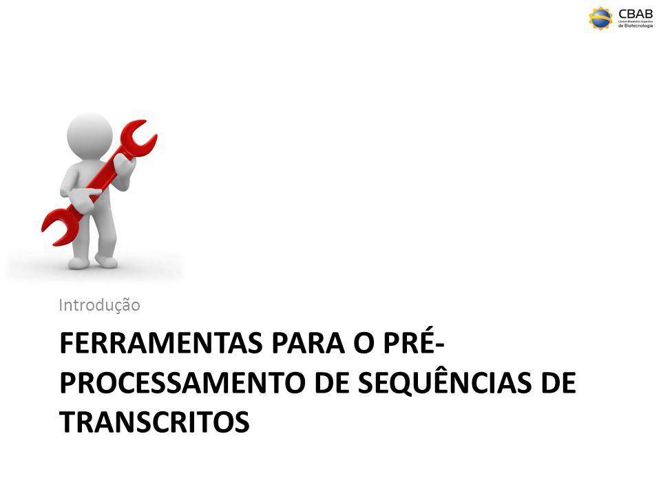 FERRAMENTAS PARA O PRÉ- PROCESSAMENTO DE SEQUÊNCIAS DE TRANSCRITOS Introdução