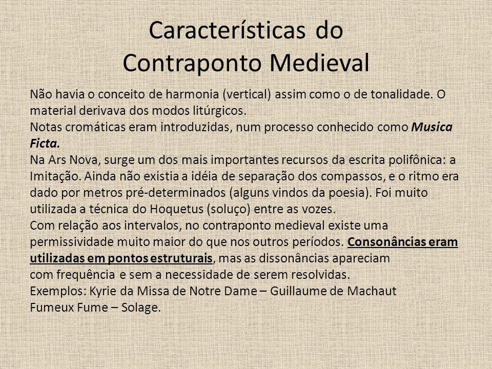 Características do Contraponto Medieval Não havia o conceito de harmonia (vertical) assim como o de tonalidade. O material derivava dos modos litúrgic