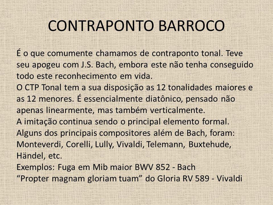 CONTRAPONTO BARROCO É o que comumente chamamos de contraponto tonal. Teve seu apogeu com J.S. Bach, embora este não tenha conseguido todo este reconhe