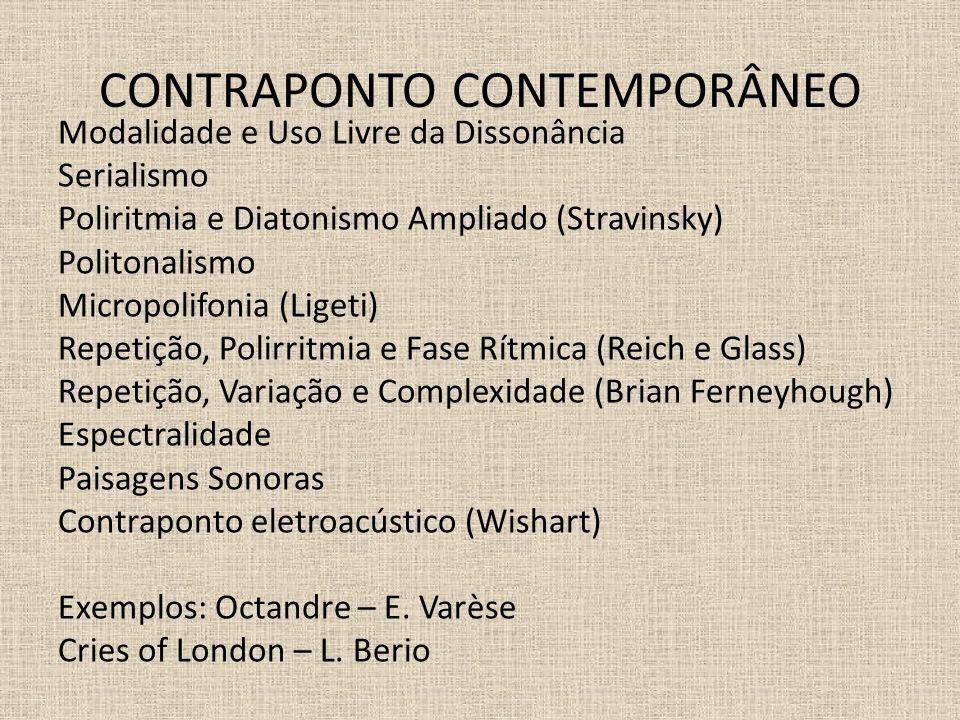 CONTRAPONTO CONTEMPORÂNEO Modalidade e Uso Livre da Dissonância Serialismo Poliritmia e Diatonismo Ampliado (Stravinsky) Politonalismo Micropolifonia