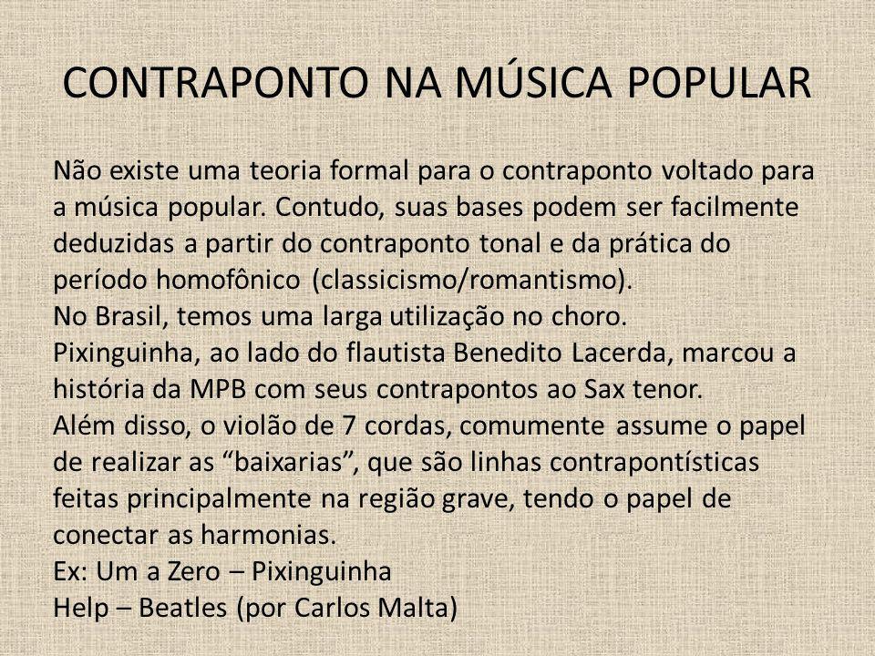 CONTRAPONTO NA MÚSICA POPULAR Não existe uma teoria formal para o contraponto voltado para a música popular. Contudo, suas bases podem ser facilmente