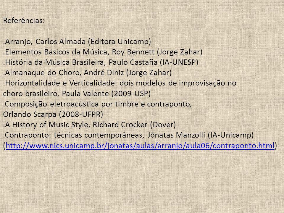 Referências:.Arranjo, Carlos Almada (Editora Unicamp).Elementos Básicos da Música, Roy Bennett (Jorge Zahar).História da Música Brasileira, Paulo Cast