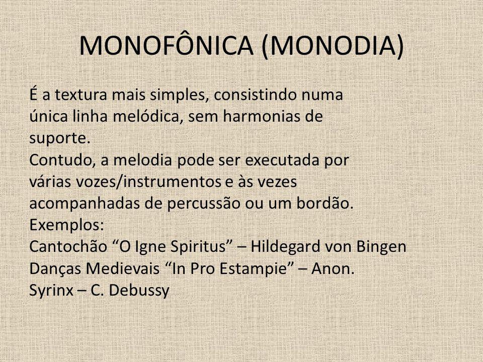 MONOFÔNICA (MONODIA) É a textura mais simples, consistindo numa única linha melódica, sem harmonias de suporte. Contudo, a melodia pode ser executada