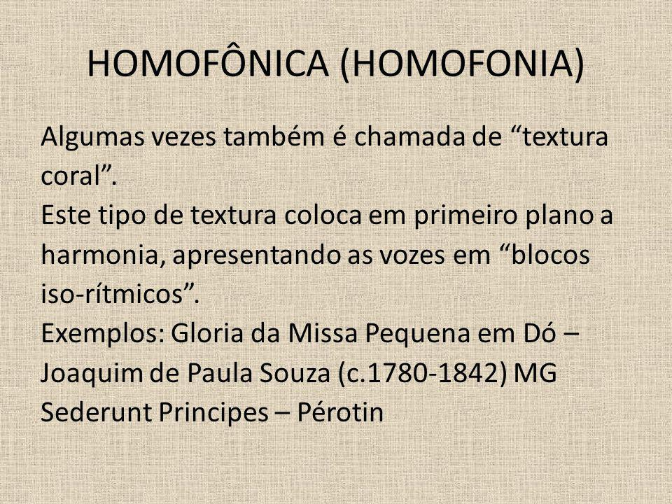 HOMOFÔNICA (HOMOFONIA) Algumas vezes também é chamada de textura coral. Este tipo de textura coloca em primeiro plano a harmonia, apresentando as voze