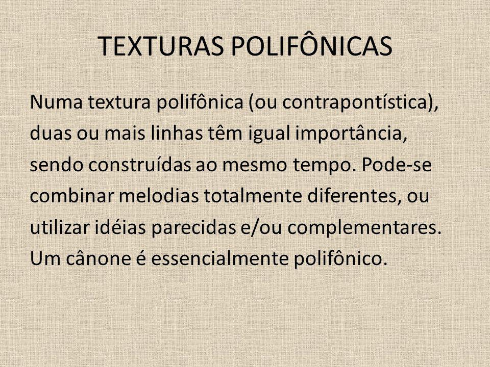 TEXTURAS POLIFÔNICAS Numa textura polifônica (ou contrapontística), duas ou mais linhas têm igual importância, sendo construídas ao mesmo tempo. Pode-