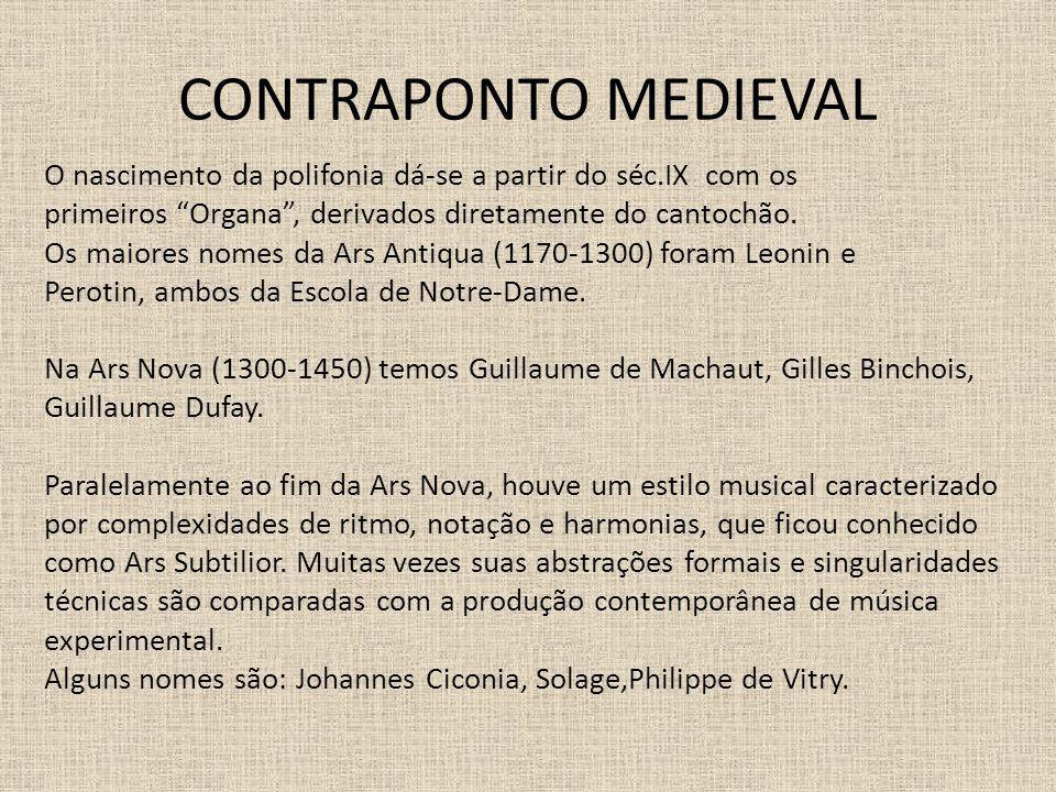 CONTRAPONTO MEDIEVAL O nascimento da polifonia dá-se a partir do séc.IX com os primeiros Organa, derivados diretamente do cantochão. Os maiores nomes