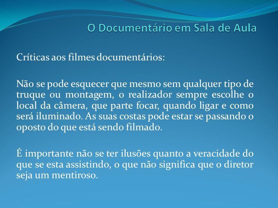 Críticas aos filmes documentários: Não se pode esquecer que mesmo sem qualquer tipo de truque ou montagem, o realizador sempre escolhe o local da câme