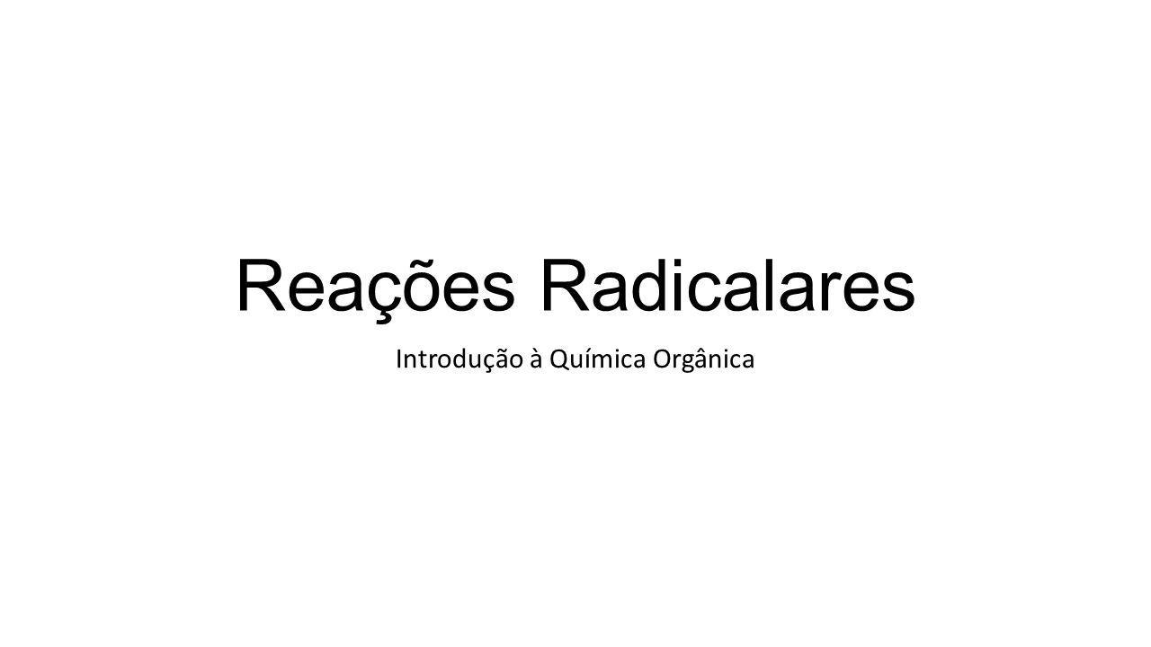 Reações Radicalares Introdução à Química Orgânica