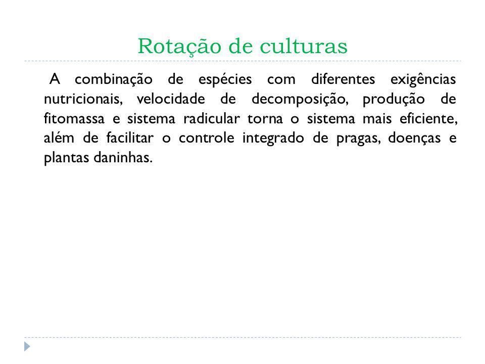 Rotação de culturas A combinação de espécies com diferentes exigências nutricionais, velocidade de decomposição, produção de fitomassa e sistema radic