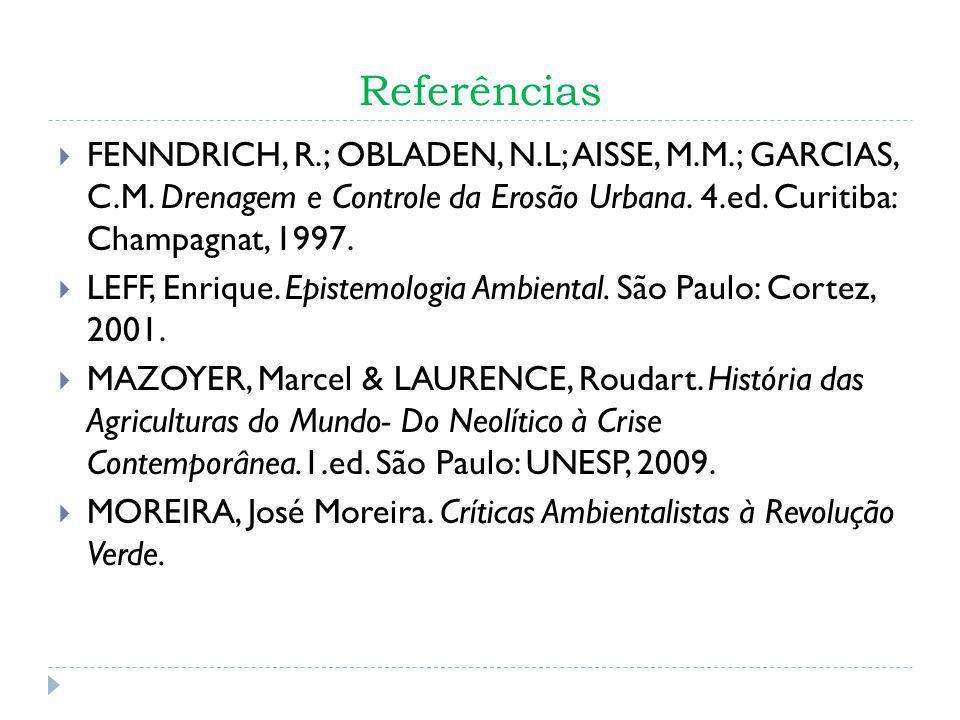 Referências FENNDRICH, R.; OBLADEN, N.L; AISSE, M.M.; GARCIAS, C.M. Drenagem e Controle da Erosão Urbana. 4.ed. Curitiba: Champagnat, 1997. LEFF, Enri