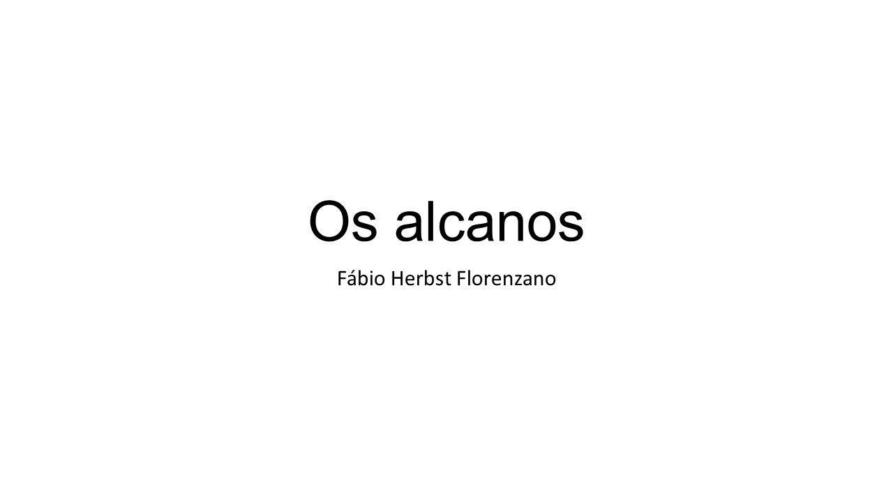 Os alcanos Fábio Herbst Florenzano