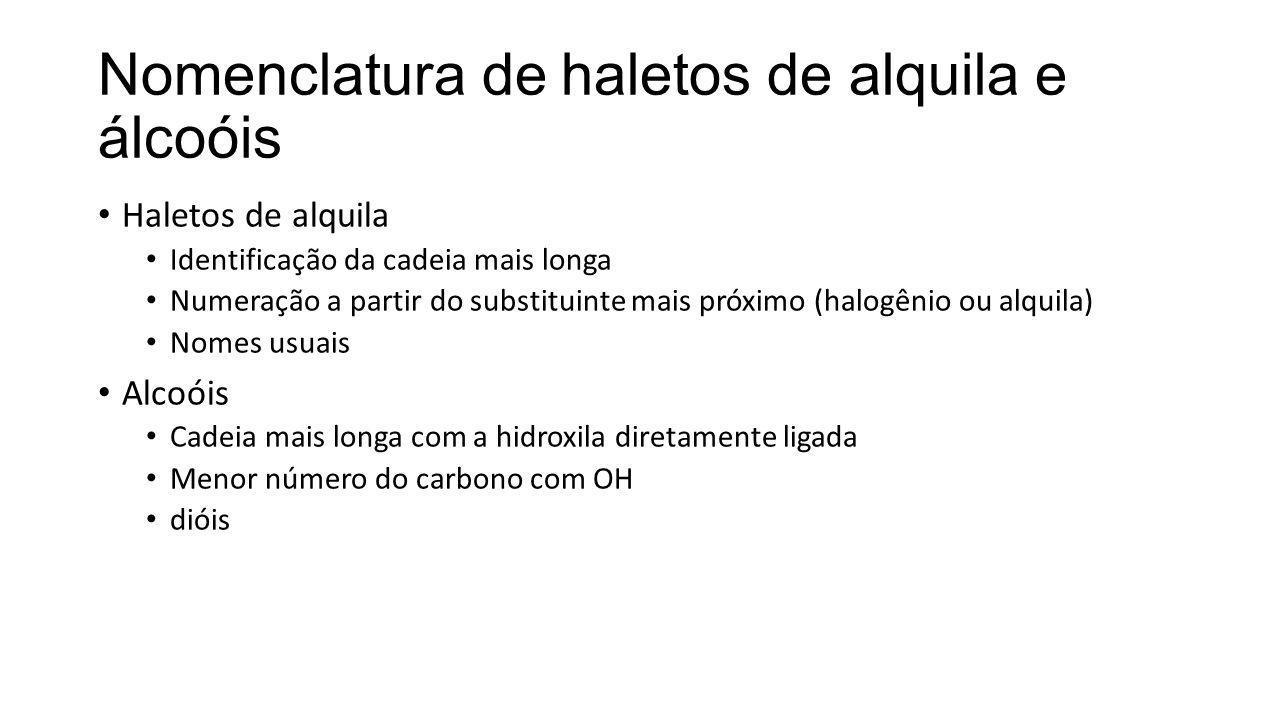 Nomenclatura de haletos de alquila e álcoóis Haletos de alquila Identificação da cadeia mais longa Numeração a partir do substituinte mais próximo (ha