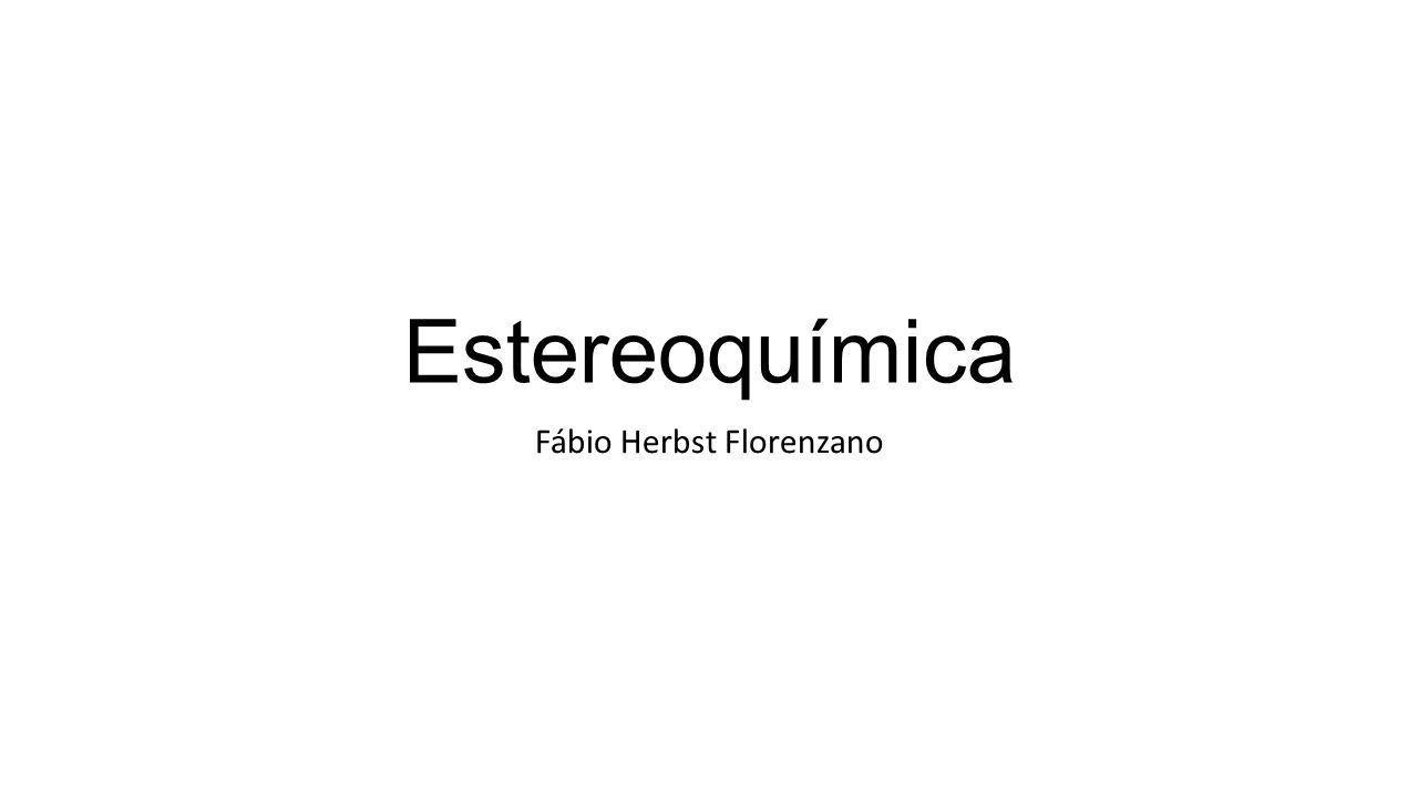 Estereoquímica Fábio Herbst Florenzano