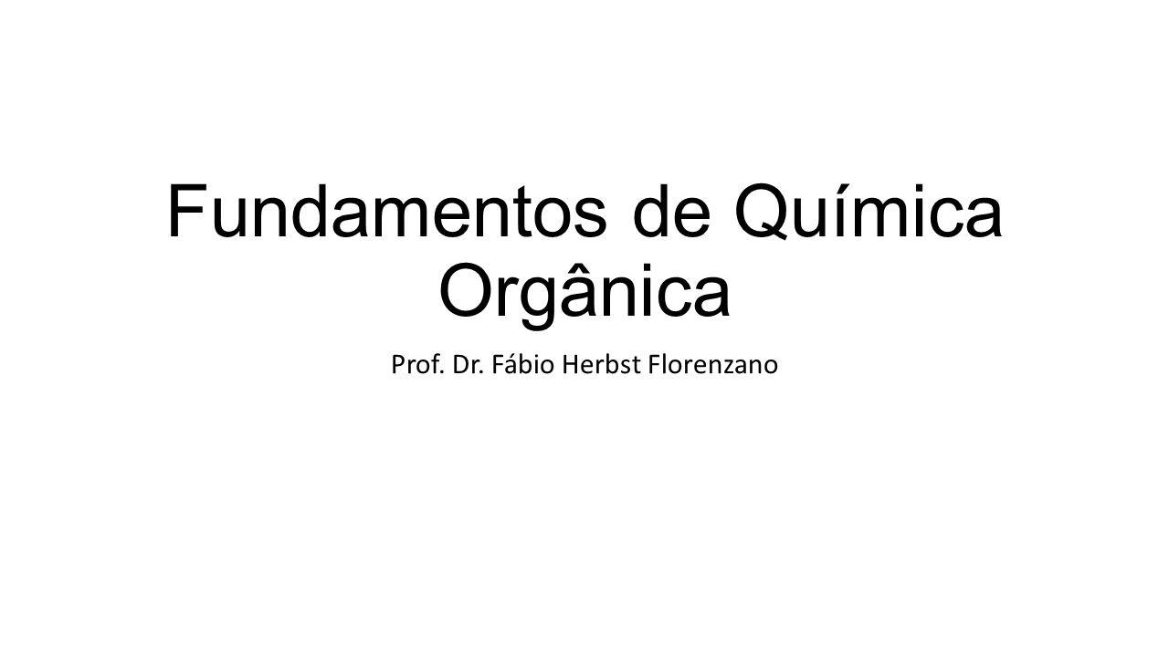 Fundamentos de Química Orgânica Prof. Dr. Fábio Herbst Florenzano