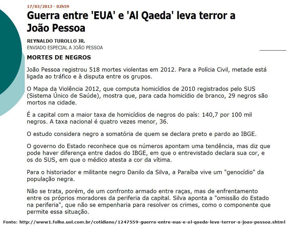 Fonte: http://www1.folha.uol.com.br/cotidiano/1247559-guerra-entre-eua-e-al-qaeda-leva-terror-a-joao-pessoa.shtml