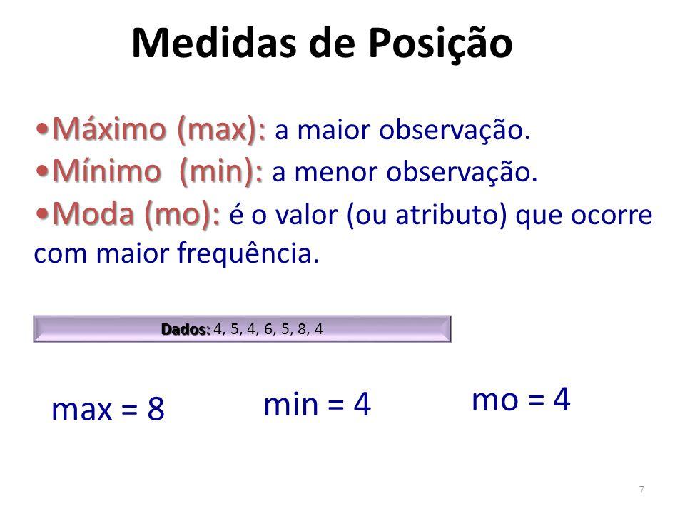 Medidas de Posição 7 Máximo (max):Máximo (max): a maior observação. Mínimo (min):Mínimo (min): a menor observação. Moda (mo):Moda (mo): é o valor (ou