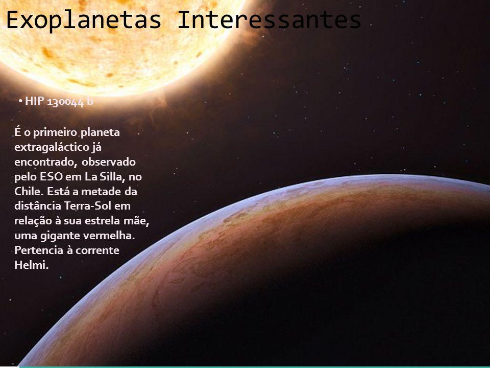 Exoplanetas Interessantes HIP 130044 b É o primeiro planeta extragaláctico já encontrado, observado pelo ESO em La Silla, no Chile. Está a metade da d