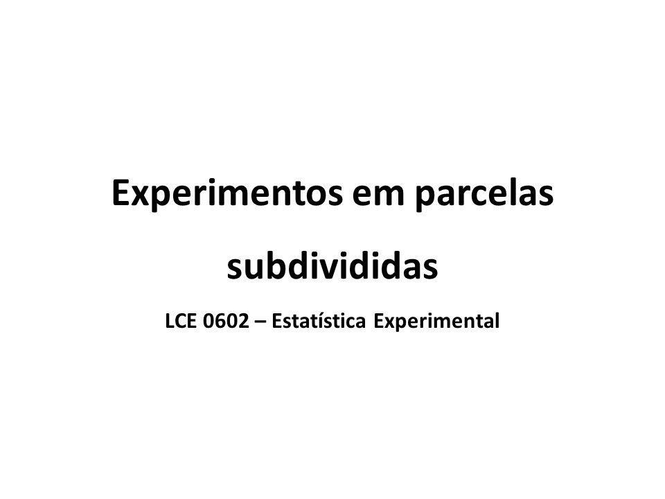 Experimentos em parcelas subdivididas LCE 0602 – Estatística Experimental