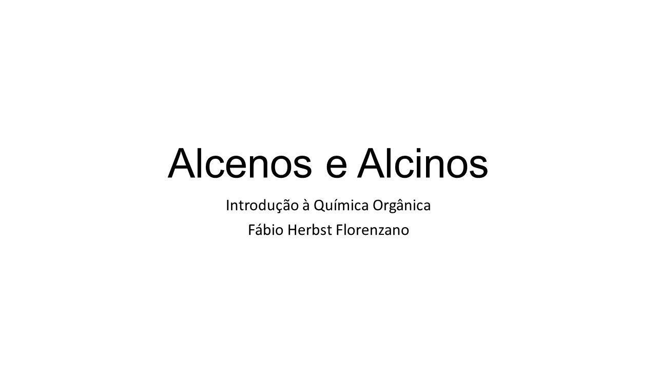 Alcenos e Alcinos Introdução à Química Orgânica Fábio Herbst Florenzano