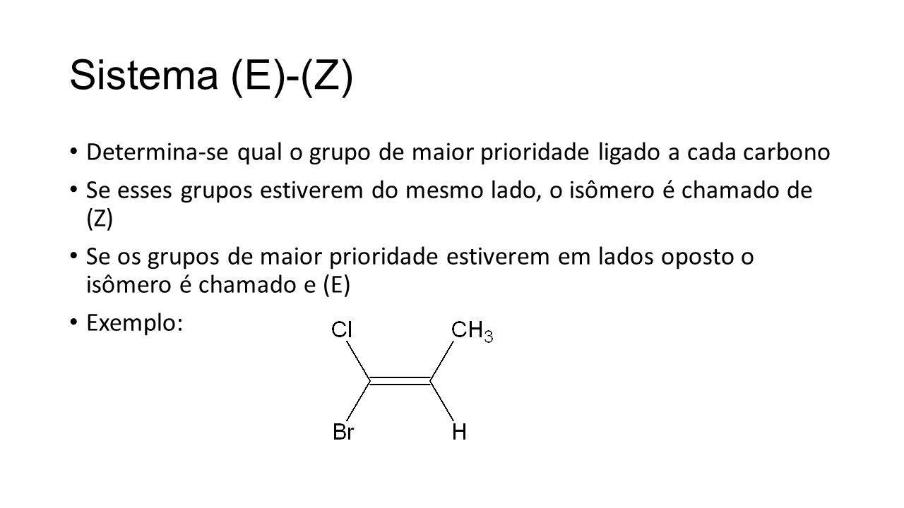Sistema (E)-(Z) Determina-se qual o grupo de maior prioridade ligado a cada carbono Se esses grupos estiverem do mesmo lado, o isômero é chamado de (Z