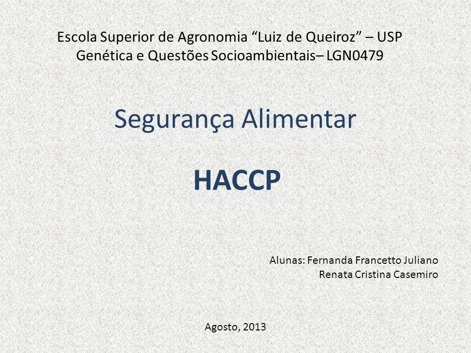 Segurança Alimentar HACCP Escola Superior de Agronomia Luiz de Queiroz – USP Genética e Questões Socioambientais– LGN0479 Alunas: Fernanda Francetto J