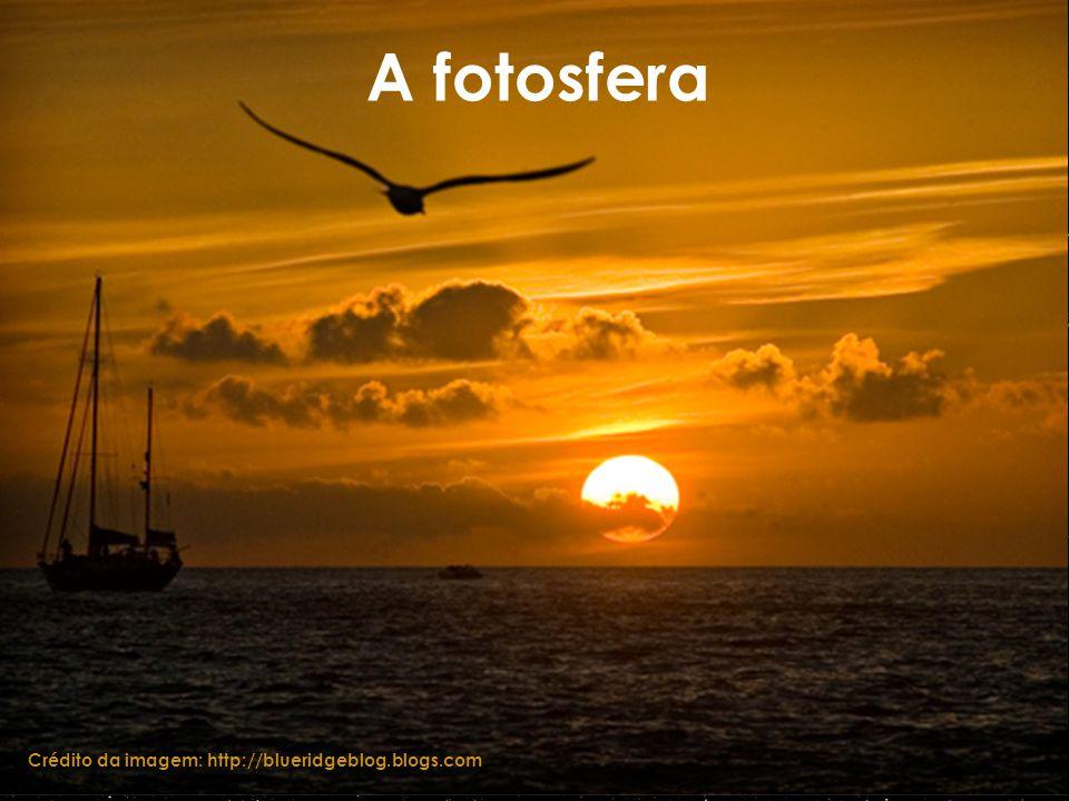 A fotosfera Crédito da imagem: http://blueridgeblog.blogs.com