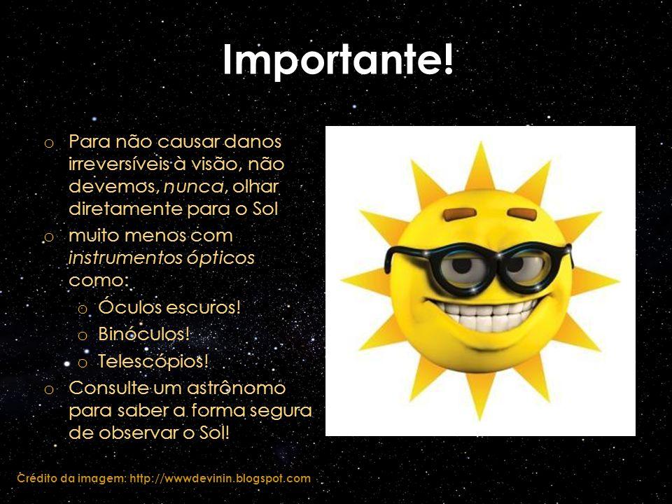 Importante! o Para não causar danos irreversíveis à visão, não devemos, nunca, olhar diretamente para o Sol o muito menos com instrumentos ópticos com