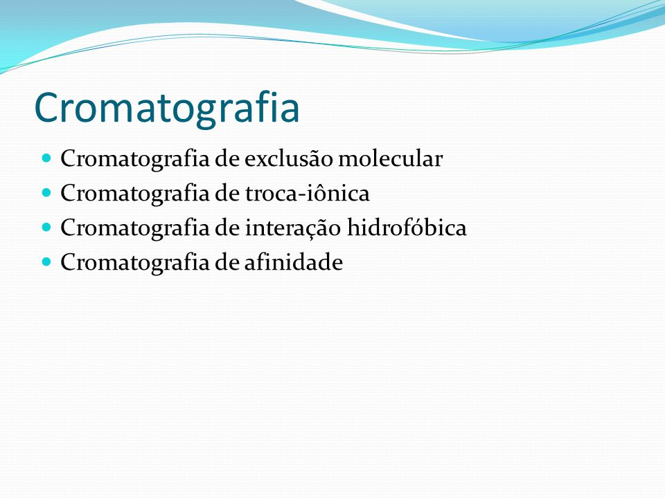 Cromatografia de exclusão molecular Cromatografia de troca-iônica Cromatografia de interação hidrofóbica Cromatografia de afinidade
