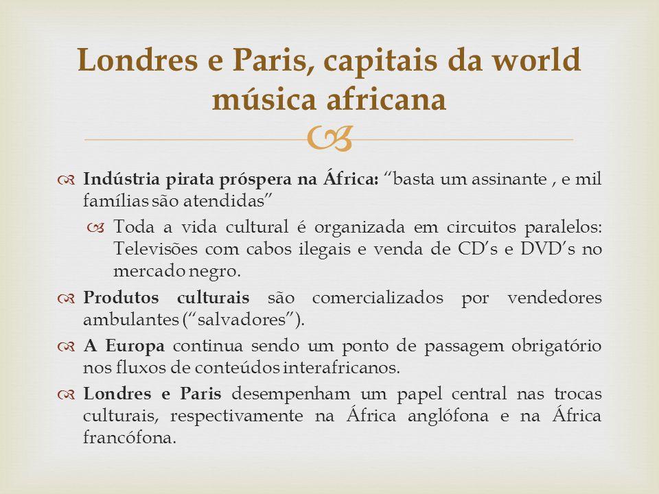 Londres e Paris, capitais da world música africana Indústria pirata próspera na África: basta um assinante, e mil famílias são atendidas Toda a vida c